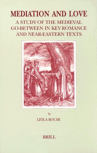 9789004112681: Mediation and Love: A Study of the Medieval Go-Between in Key Romance and Near-Eastern Texts (Brill's Studies in Intellectual History)