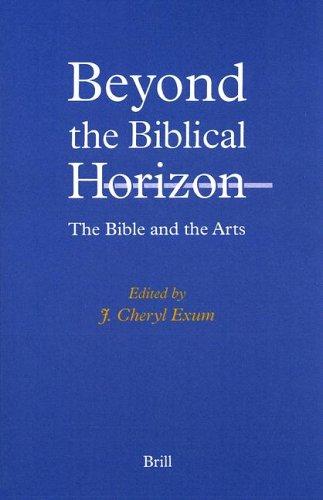 Beyond the Biblical Horizon: The Bible and the Arts (Paperback): J Cheryl Exum