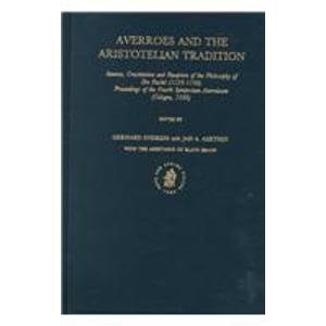 9789004113084: Averroes and the Aristotelian Tradition: Sources, Constitution and Reception of the Philosophy of Ibn Rushd 1126-19 98 Proceedings of the Fourth ... (Islamic Philosophy, Theology and Science)