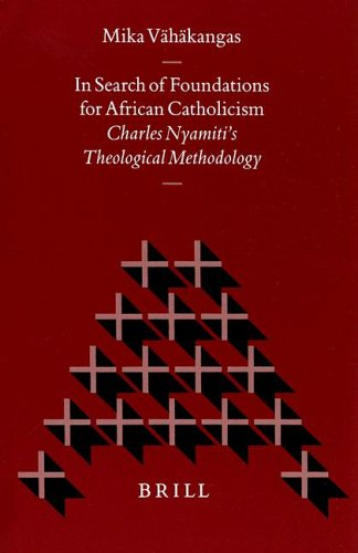 9789004113282: In Search of Foundations for African Catholicism: Charles Nyamiti's Theological Methodology (Studies in Christian Mission)