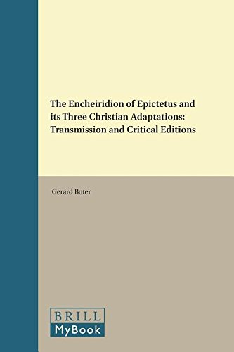 The Encheiridion of Epictetus and Its Three Christian Adaptations: Transmission and Critical ...