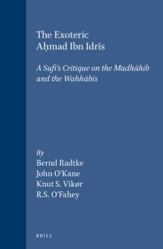 The Exoteric Aḥmad Ibn Idrīs: A Sufi's Critique on the Madhāhib and the Wahhābīs (Islamic History and Civilization) (English, Arabic and Arabic Edition) (9789004113756) by Knut Vikr; Professor of Islamic Art and Architecture Bernard O'Kane; O'Fahey; Bernd Radtke
