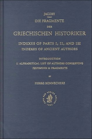 9789004113923: Die Fragmente Der. Griechischen Historiker: Indexes of Parts I, II and Iii, Indexes of Ancient Authors (Greek Edition)