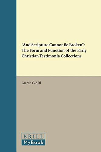 And Scripture Cannot be Broken. The Form and Function of the Early Christian Testimonia Collections (Supplements to Novum Testamentum. Volume XCVI) - Albl, Martin C.