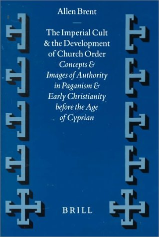 The Imperial Cult and the Development of Church Order: Concepts and Images of Authority in Paganism and Early Christianity before the Age of Cyprian (Hardback) - Revd Allen Brent