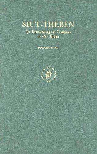 Siut - Theben: Zur Wertschatzung Von Traditionen Im Alten Agypten (Hardback): Jochem Kahl