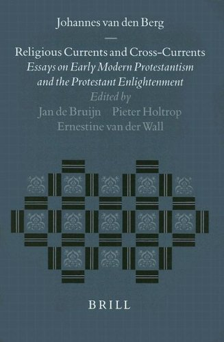 Religious Currents and Cross-currents: Essays on Early Modern Protestantism and the Protestant ...