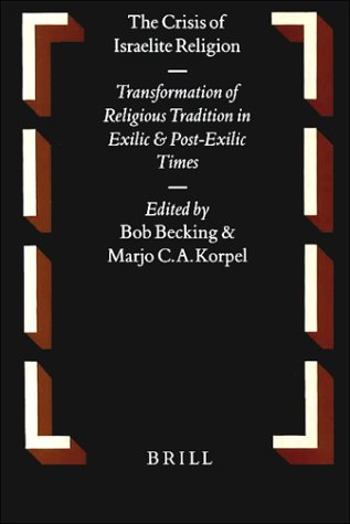 The Crisis of Israelite Religion. Transformation of Religious Tradition in Exilic and Post-Exilic Times (Oudtestamentische Studiën. Deel XLII) - Becking, BobKorpel, Marjo C.A.