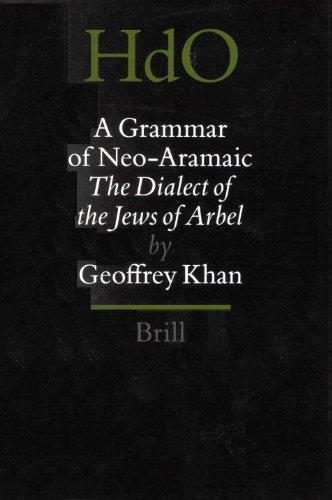 9789004115101: A Grammar of Neo-Aramaic: The Dialect of the Jews of Arbel (Handbook of Oriental Studies/Handbuch Der Orientalistik)