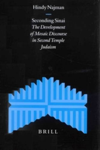 Seconding Sinai: The Development of Mosaic Discourse in Second Temple Judaism: Najman, Hindy