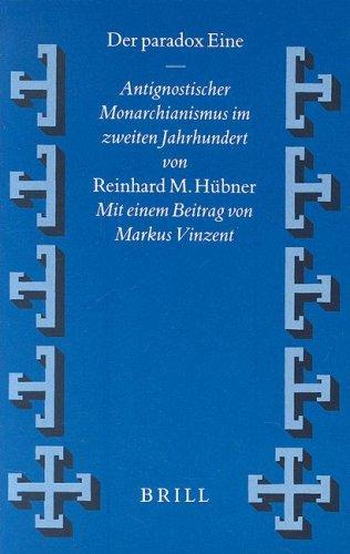 9789004115767: Der Paradox Eine: Antignostischer Monarchianismus Im Zweiten Jahrhundert (Texts An Studies of Early Christian Life and Language) (Vigiliae Christianae Supplement) (German Edition)