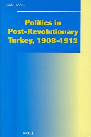 Politics in Post-revolutionary Turkey, 1908-1913 (Hardback): Aykut Kansu
