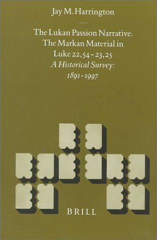 9789004115903: The Lukan Passion Narrative : The Markan Material in Luke 22,54-23,25: A Historical Survey : 1891-1997 (New Testament Tools and Studies)
