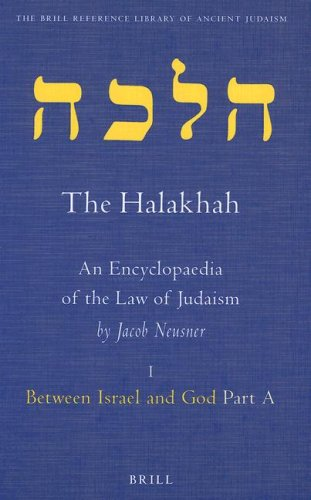 The Halakhah, An Encyclopaedia of the Law of Judaism: Vol 1 Between Israel and God Part A (Brill ...
