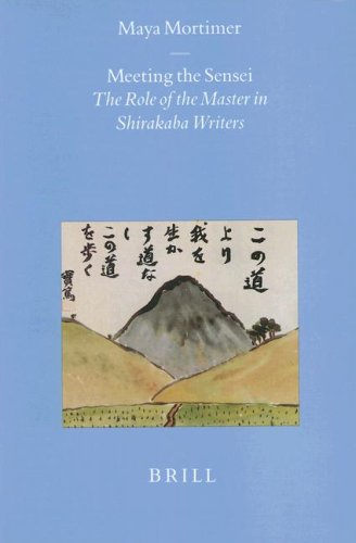 Meeting the Sensei: The Role of the Master in Shirakaba Writers (Brill's Japanese Studies ...