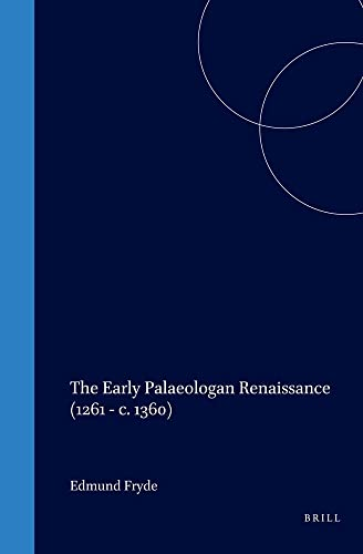 The Early Palaeologan Renaissance (1261-C.1360) (Hardback): E. B. Fryde