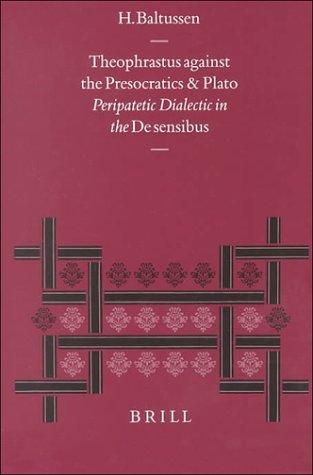9789004117204: Theophrastus Against the Presocratics and Plato: Peripatetic Dialectic in the de Sensibus (Philosophia Antiqua)