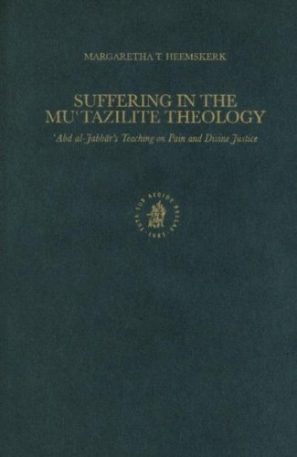 Suffering in Mutazilite Theology: Abd Al-Jabbar's Teaching on Pain and Divine Justice (Islamic ...