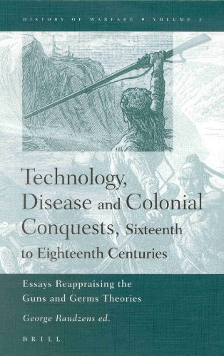 9789004117457: Technology, Disease and Colonial Conquests, Sixteenth to Eighteenth Centuries: Essays Reappraising the Guns and Germs Theories (History of Warfare, Vol 2)