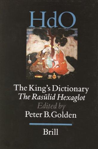 9789004117693: The King's Dictionary. The Rasulid Hexaglot : Fourteenth Century Vocabularies in Arabic, Persian, Turkic, Greek, Armenian and Mongol (HANDBOOK OF ... ORIENTALISTIK) (English and Arabic Edition)
