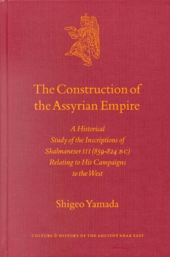 The Construction of the Assyrian Empire: A Historical Study of the Inscriptions of Shalmaneser III (859-824 B.C.) Relating to His Campaigns to the West (Hardback) - S. Yamada