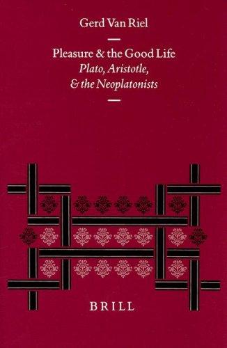 Pleasure and the Good Life: Plato, Aristotle, and the Neoplatonists (Hardback): Gerd Van Riel