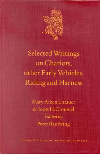 Selected Writings on Chariots, other Early Vehicles, Riding and Harness. - LITTAUER, MARY AIKEN U. JOOST H. CROUWEL.