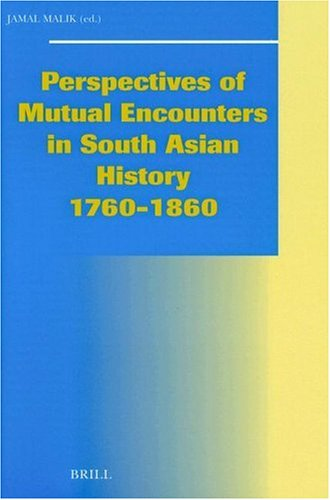 9789004118027: Perspectives of Mutual Encounters in South Asian History, 1760-1860 (Social, Economic and Political Studies of the Middle East and Asia)