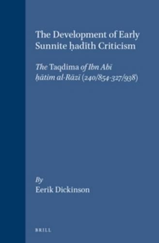 9789004118058: The Development of Early Sunnite Hadith Criticism: The Taqdima of Ibn Abi Hatim Al-Razi (240/854-327/938) (Islamic History and Civilization)