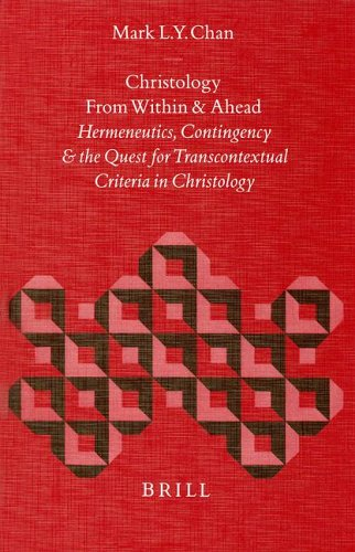 Christology from Within and Ahead: Hermeneutics, Contingency, and the Quest for Transcontextual ...