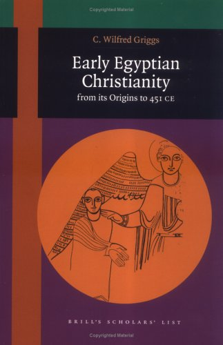 Early Egyptian Christianity: From Its Origins to 451 Ce (Brill's Scholars' List): C. ...