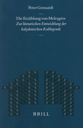 9789004119529: Die Erzahlung von Meleagros: Zur Literarischen Entwicklung der Kalydonischen Kultlegende (Mnemosyne, Supplements)