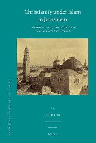 Christianity Under Islam in Jerusalem: The Question of the Holy Sites in Early Ottoman Times the ...