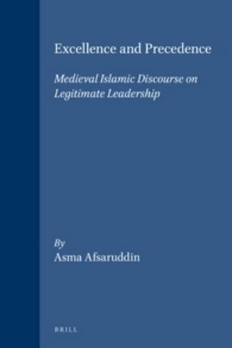 Excellence and Precedence: Medieval Islamic Discourse on: Afsaruddin, Asma