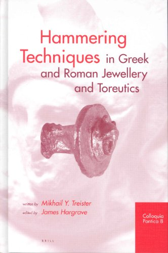 Hammering Techniques in Greek and Roman Jewellery and Toreutics (Colloquia Pontica, 8): Treister, ...