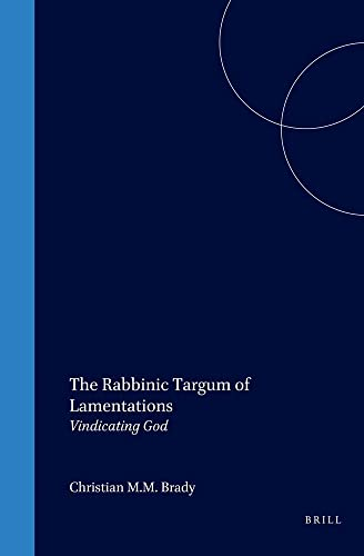 The Rabbinic Targum of Lamentations: Vindicating God (Studies in the Aramaic Interpretation of Scripture) - Christian M M Brady