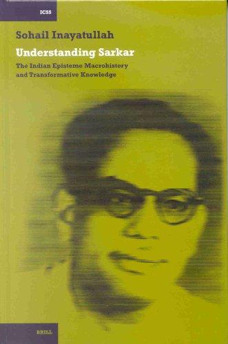 Understanding Sarkar: The Indian Episteme, Macrohistory and Transformative Knowledge (Hardback): ...