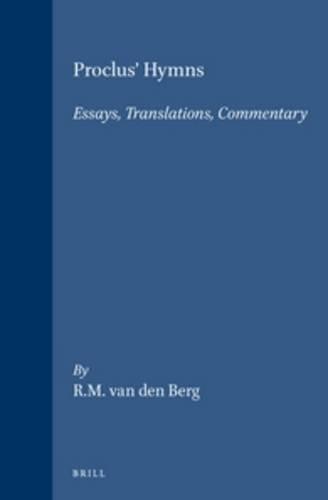 Proclus' Hymns: Essays, Translations, Commentary (Philosophia Antiqua): Van Den Berg, R. M.