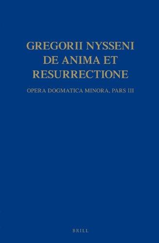 Gregorii Nysseni, de Anima Et Resurrectione: Opera Dogmatica Minora. Pars III (Gregorii Nysseni ...