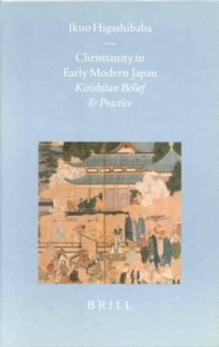 Christianity in Early Modern Japan: Kirishitan Belief and Practice (Brill's Japanese Studies ...