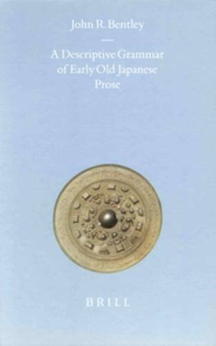 9789004123083: A Descriptive Grammar of Early Old Japanese Prose (Brill's Japanese Studies Library)