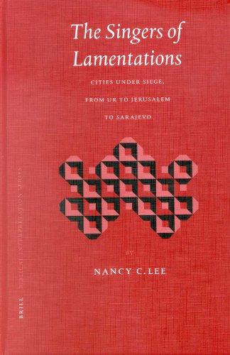 The Singers of Lamentations: Cities under Siege, from Ur to Jerusalem to Sarajevo (Hardback): Nancy...