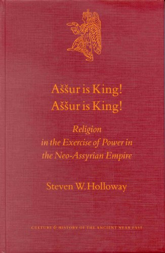 9789004123281: Assur Is King! Assur Is King!: Religion in the Exercise of Power in the Neo-Assyrian Empire (Culture and History of the Ancient Near East)