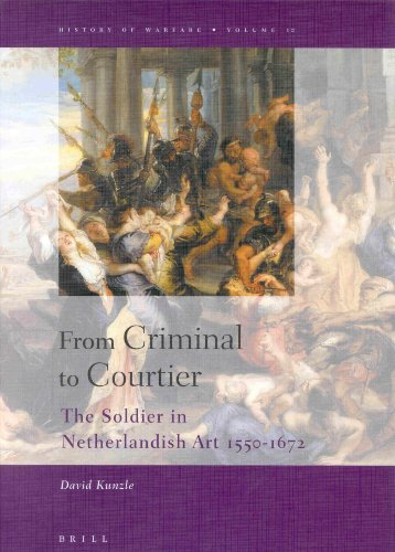 9789004123694: From Criminal to Courtier: The Soldier in Netherlandish Art 1550-1672 (History of Warfare, 10) (History of Warfare (Brill))