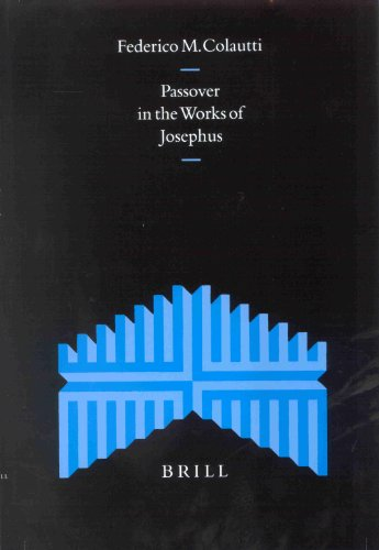 Passover in the Works of Josephus [Supplements to the Journal for the Study of Judaism, Vol. 75] - Colautti, Federico M.