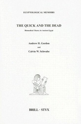 The Quick and the Dead: Biomedical Theory in Ancient Egypt (Egyptological Memoirs,) (9004123911) by Andrew Gordon; Calvin Schwabe
