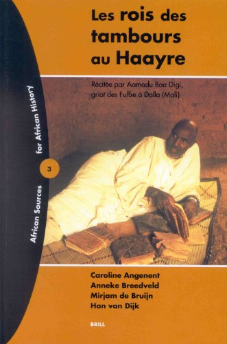 Les Rois DES Tambours Au Haayre: Recitee Par Aamadu Baa Digi, Griot DES Ful be a Dalla (Mali) (...