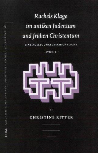 Rachels Klage Im Antiken Judentum und Fruhen Christentum: Eine Auslegungsgeschichtliche Studie (...