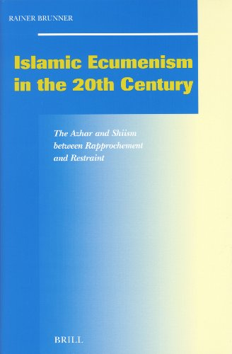 9789004125483: Islamic Ecumenism in the 20th Century: The Azhar and Shiism Between Rapprochement and Restraint (Social, Economic and Political Studies of the Middle East and Asia)