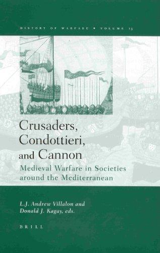 Crusaders, Condottieri, and Cannon: Medieval Warfare in: D. J. Kagay